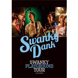 [DVD] SWANKY PLAYGROUND TOUR at EBISU LIQUIDROOM