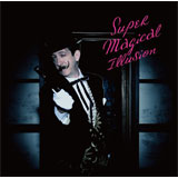 Super Magical Illusion(初回限定盤)[CD+DVD]