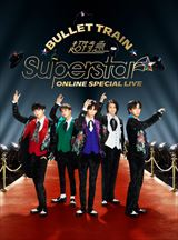 BULLET TRAIN ONLINE SPECIAL LIVE 「Superstar」