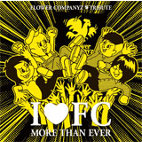 I◆FC MORE THAN EVER ~FLOWER COMPANYZ TRIBUTE~
